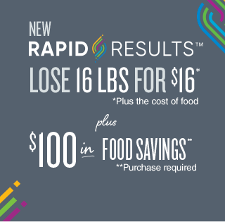 New Rapid ResultsTM Lose 16lbs for $16* (plus the cost of food) + $100 in food savings** (purchase required)