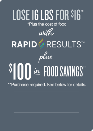 Lose 16lbs for $16 (plus the cost of food) with Rapid ResultsTM + $100 in food savings** (purchase required)
